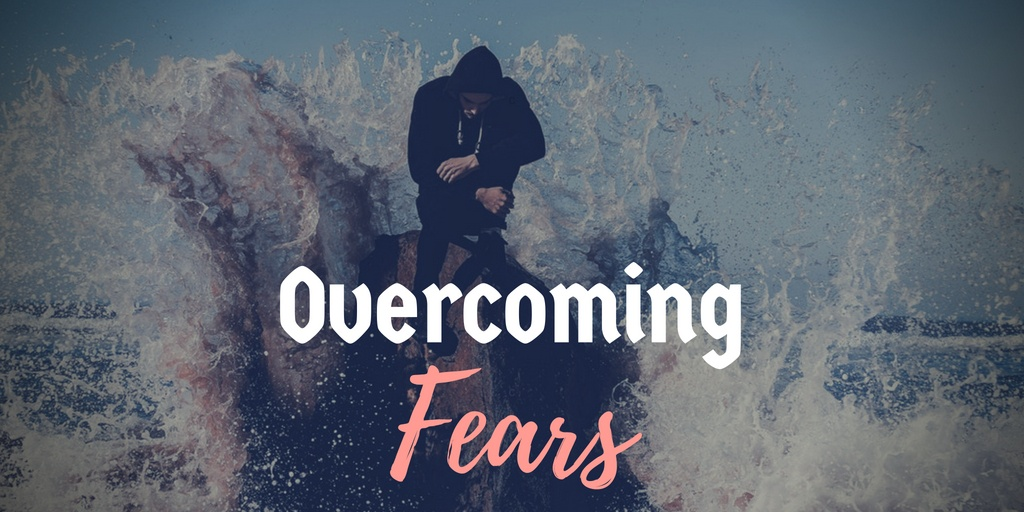 The Importance of Overcoming Fears