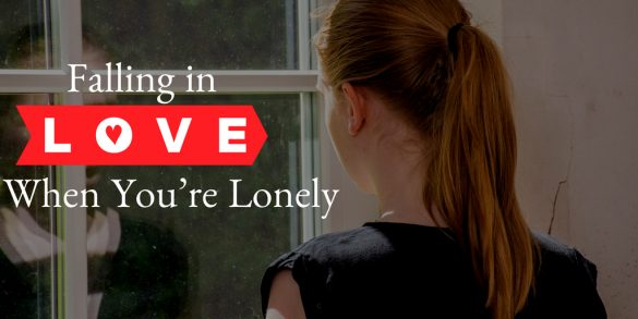 Why falling in love is a bad idea when you're lonely