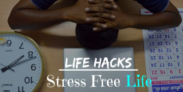 10 life hacks to live a stress free life