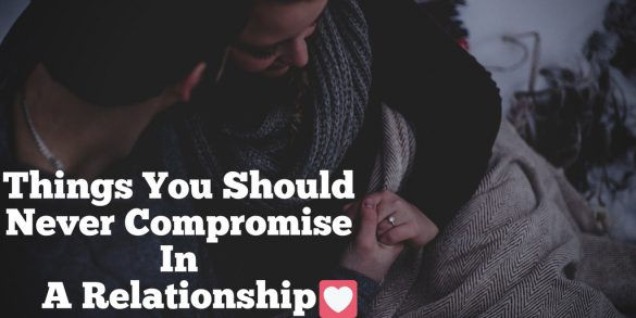 5 Things you should never compromise in a relationship