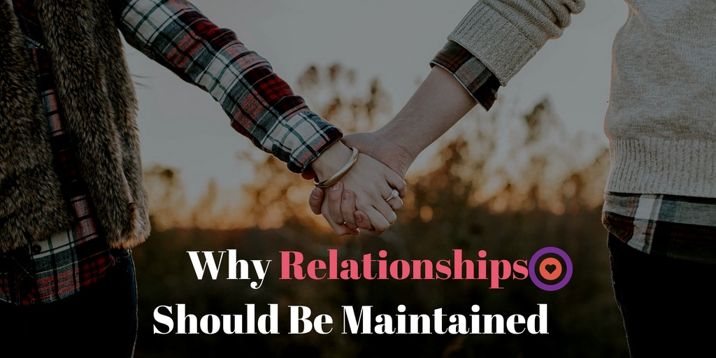 All You Need To Know Why Relationships Should Be Maintained
