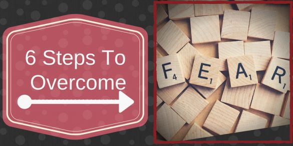 Effective Steps To Overcome Fear
