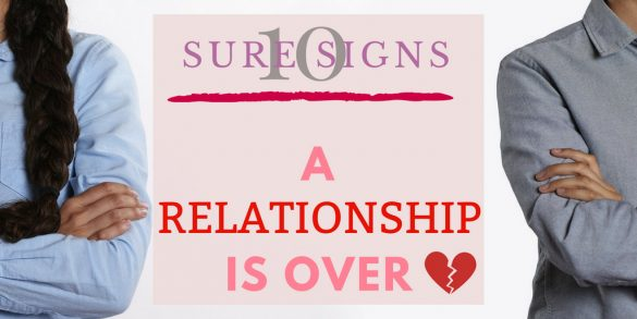 10 sure signs a relationship is over