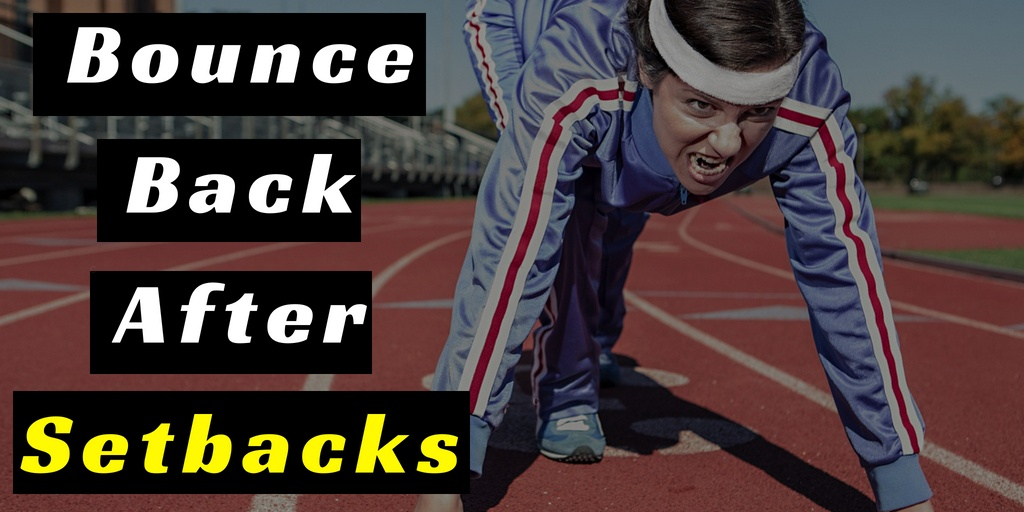 How To Bounce Back After Setbacks With These 6 Learned Methods