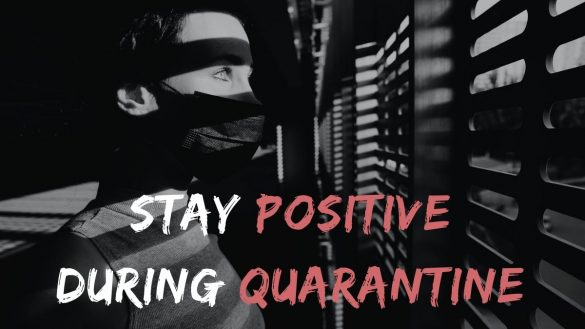 Ways to Stay Positive During Quarantine