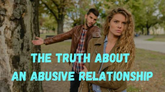 Now Is The Time For You To Know The Truth About An Abusive Relationship