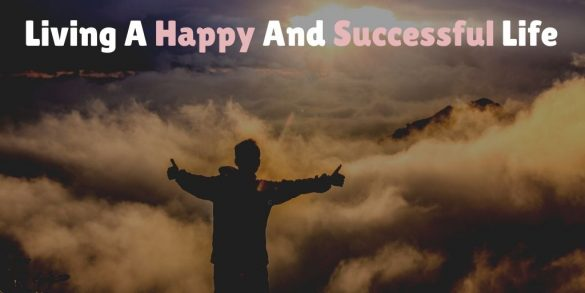 Living a happy and successful life
