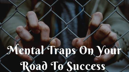Beware Of These 5 Mental Traps On Your Road To Success