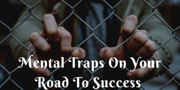 Mental Traps On Your Road To Success