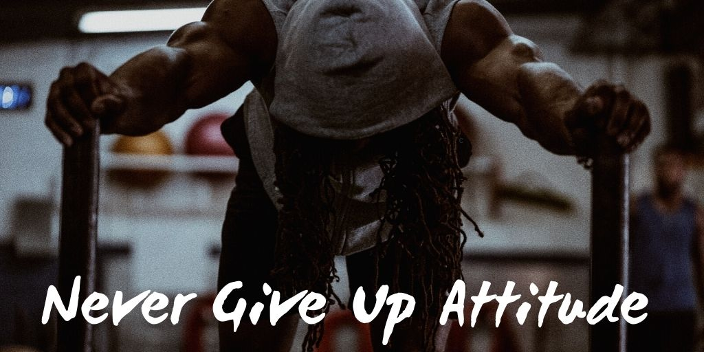 Is Never Give Up Attitude Any Good? Four Ways You Can Be Certain